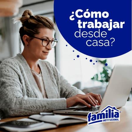 ¿Cómo trabajar desde casa? - Familia Institucional